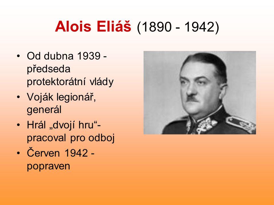 Alois Eliáš (1890 - 1942) Od dubna 1939 - předseda protektorátní vlády