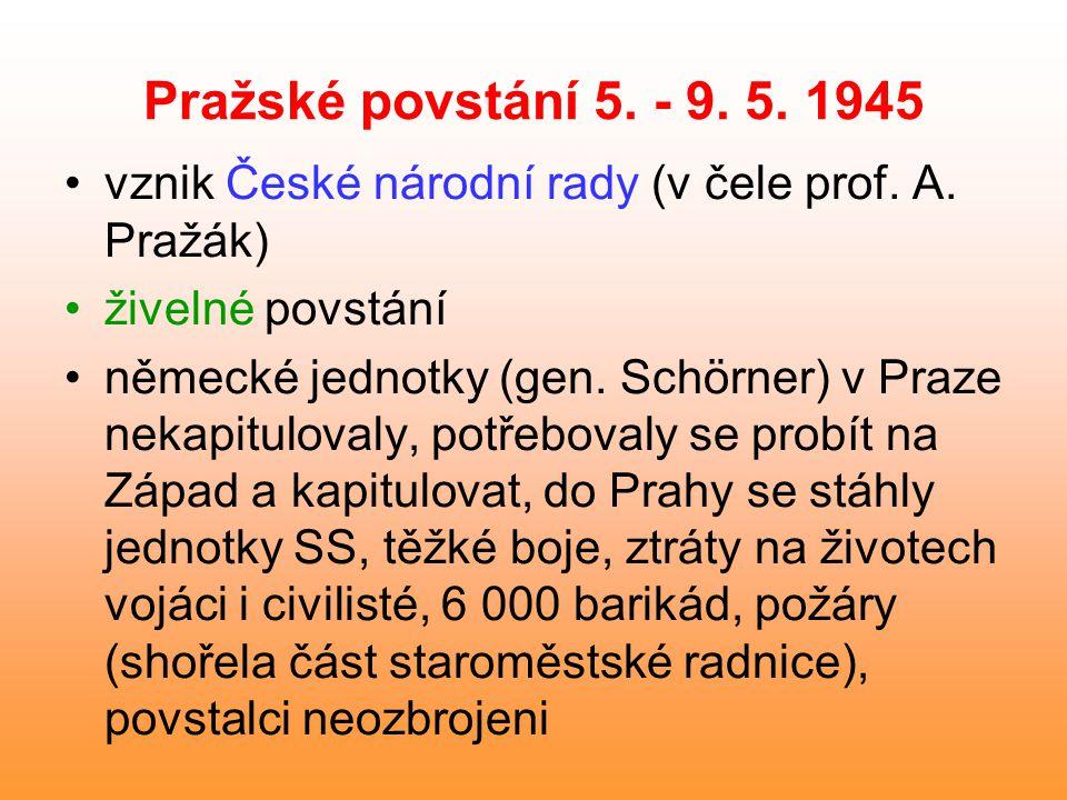 Pražské povstání 5. - 9. 5. 1945 vznik České národní rady (v čele prof. A. Pražák) živelné povstání.