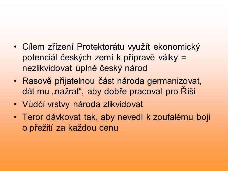 Cílem zřízení Protektorátu využít ekonomický potenciál českých zemí k přípravě války = nezlikvidovat úplně český národ