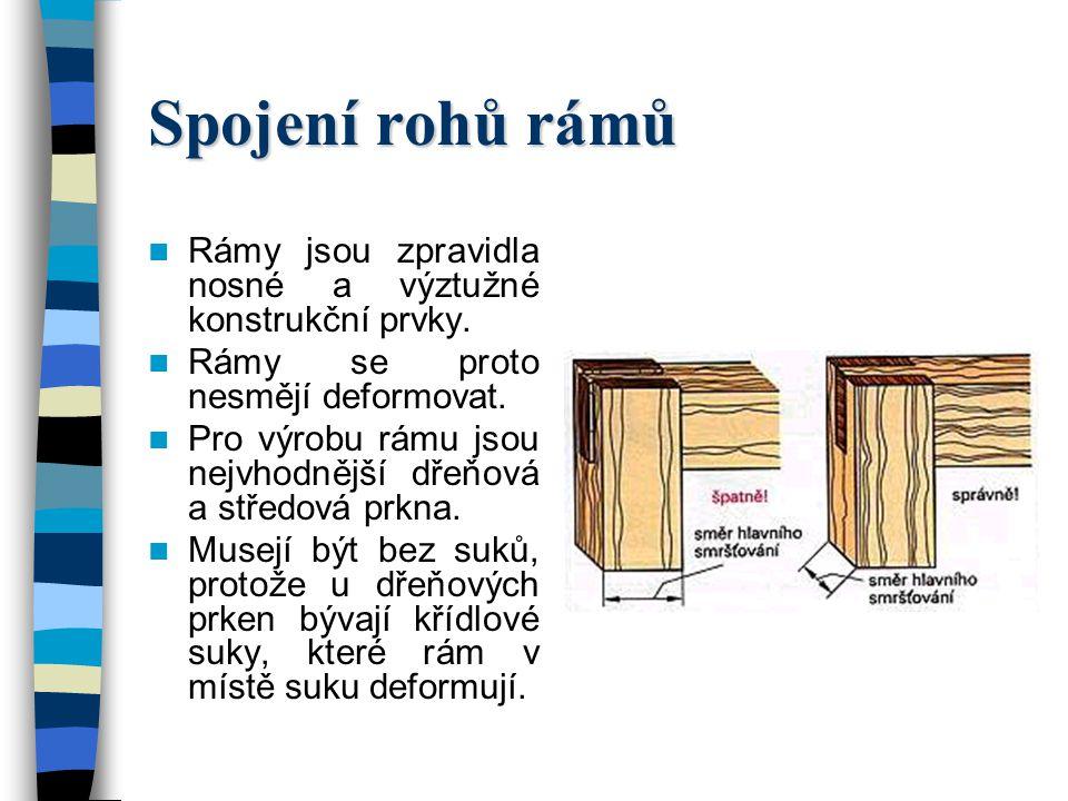 Spojení rohů rámů Rámy jsou zpravidla nosné a výztužné konstrukční prvky. Rámy se proto nesmějí deformovat.
