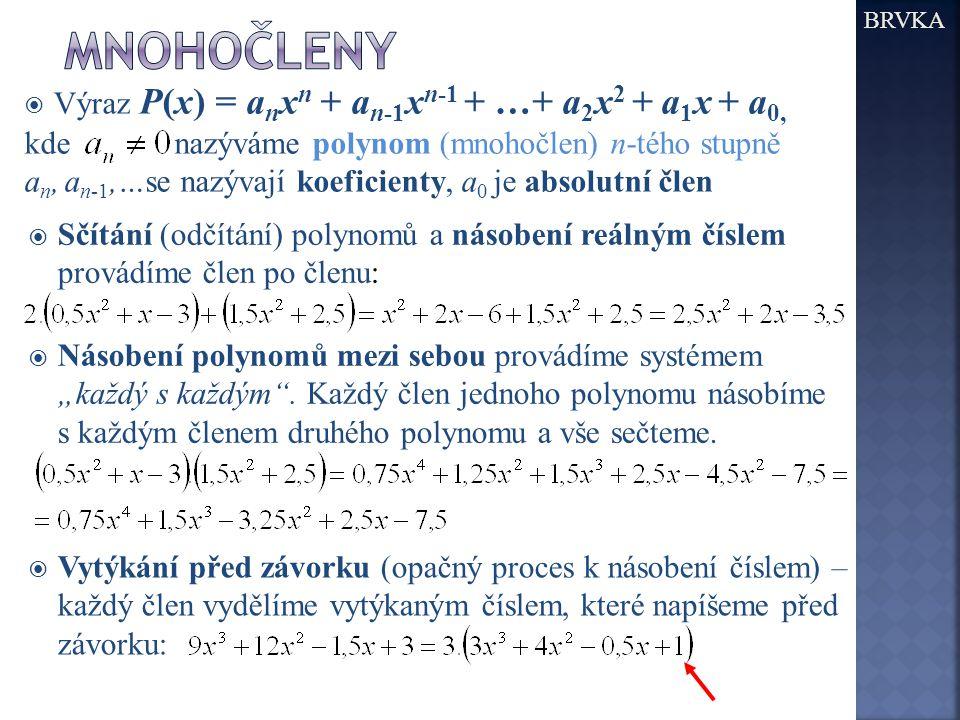 mnohočleny Výraz P(x) = anxn + an-1xn-1 + …+ a2x2 + a1x + a0,