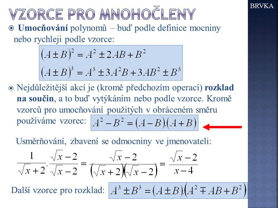 Vzorce pro mnohočleny BRVKA. Umocňování polynomů – buď podle definice mocniny nebo rychleji podle vzorce: