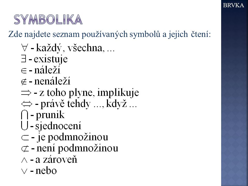 BRVKA symbolika Zde najdete seznam používaných symbolů a jejich čtení: