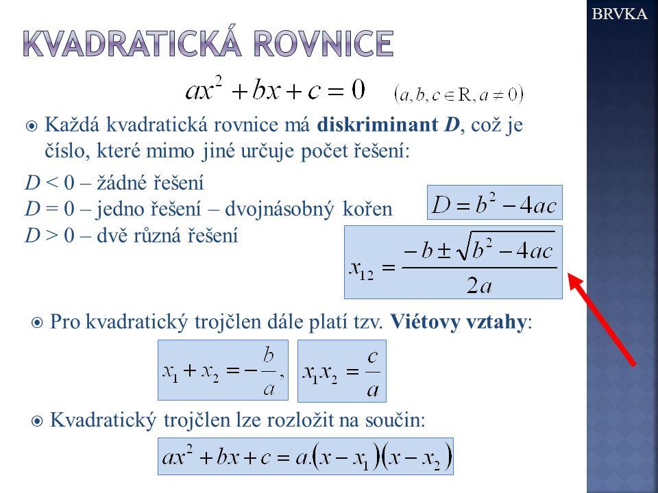 BRVKA Kvadratická rovnice. Každá kvadratická rovnice má diskriminant D, což je číslo, které mimo jiné určuje počet řešení:
