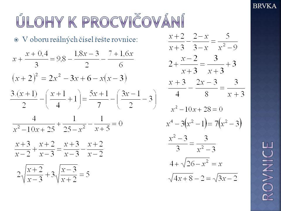 Úlohy k procvičování rovnice V oboru reálných čísel řešte rovnice: