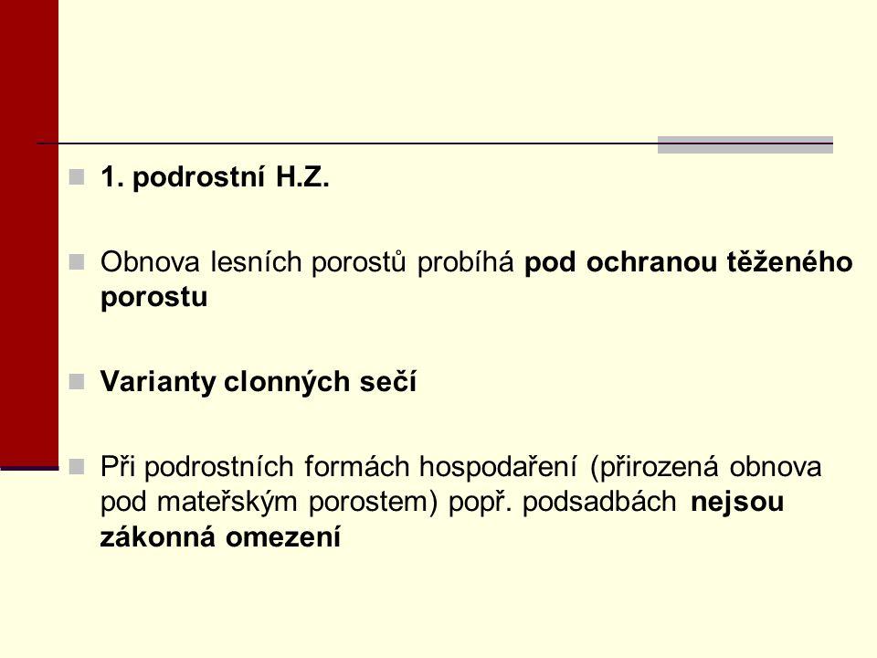 1. podrostní H.Z. Obnova lesních porostů probíhá pod ochranou těženého porostu. Varianty clonných sečí.