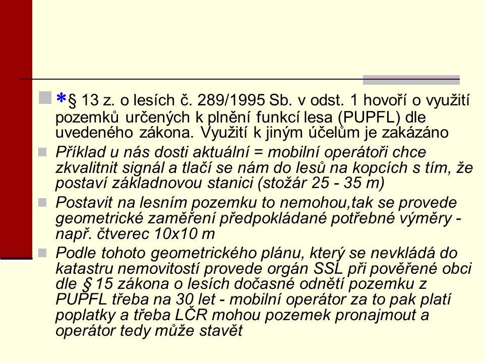 § 13 z. o lesích č. 289/1995 Sb. v odst. 1 hovoří o využití pozemků určených k plnění funkcí lesa (PUPFL) dle uvedeného zákona. Využití k jiným účelům je zakázáno