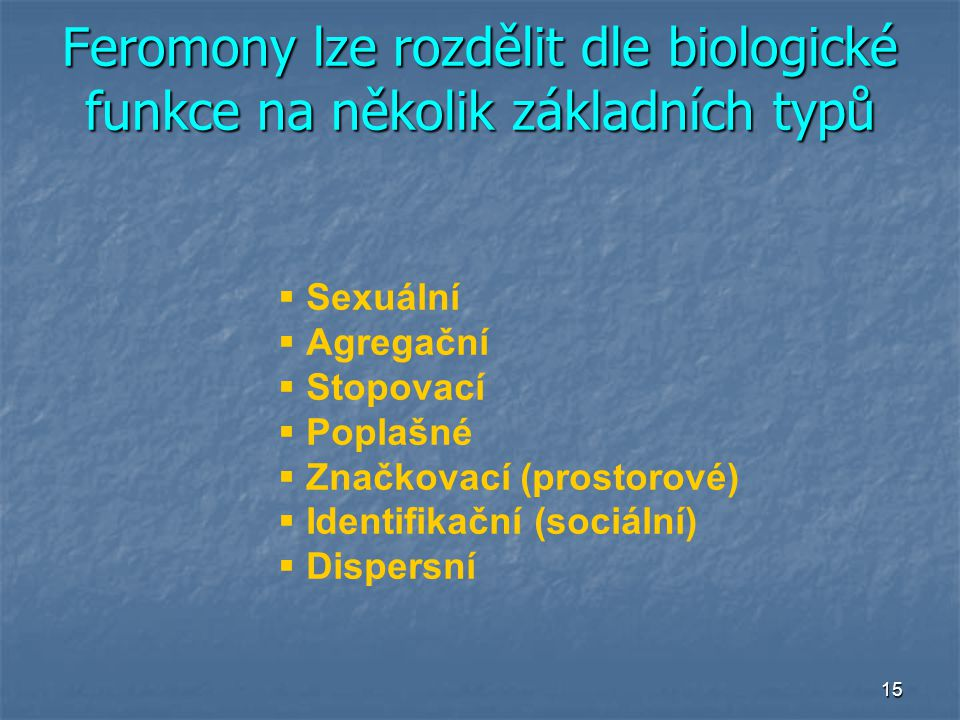 Feromony lze rozdělit dle biologické funkce na několik základních typů