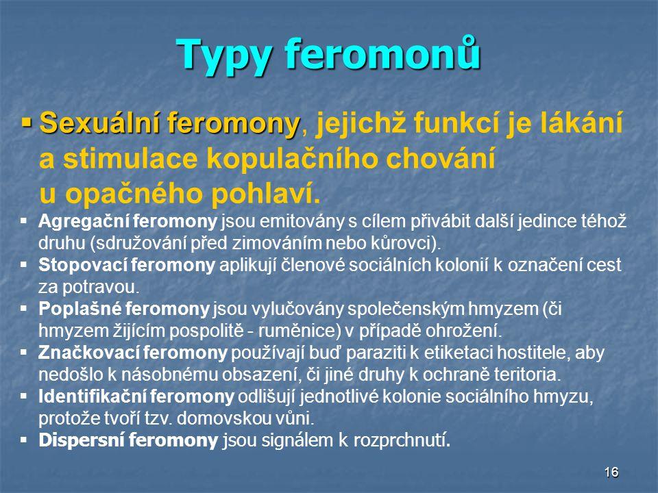 Typy feromonů Sexuální feromony, jejichž funkcí je lákání a stimulace kopulačního chování u opačného pohlaví.