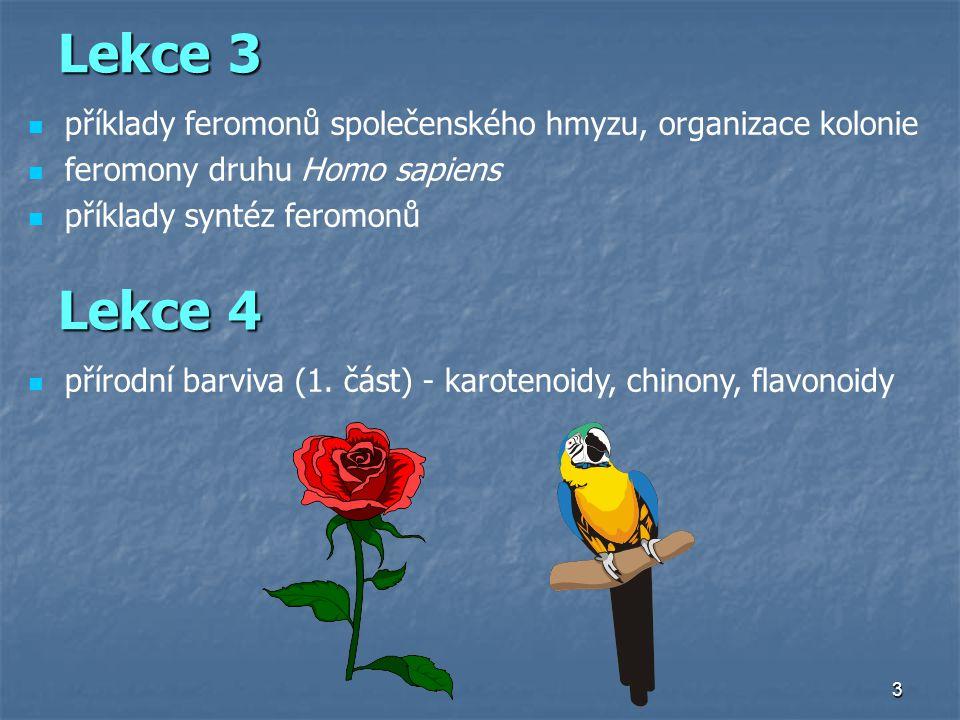Lekce 3 příklady feromonů společenského hmyzu, organizace kolonie. feromony druhu Homo sapiens. příklady syntéz feromonů.