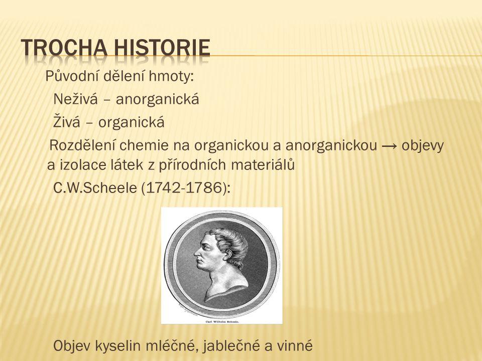 Trocha historie Původní dělení hmoty: Neživá – anorganická