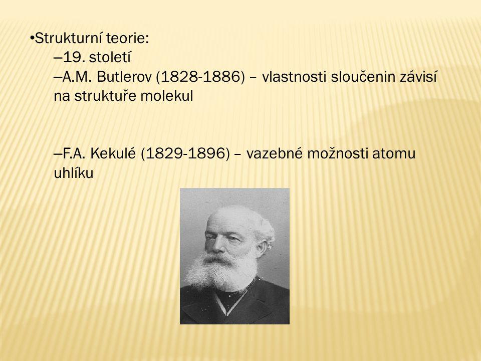 Strukturní teorie: 19. století. A.M. Butlerov (1828-1886) – vlastnosti sloučenin závisí na struktuře molekul.