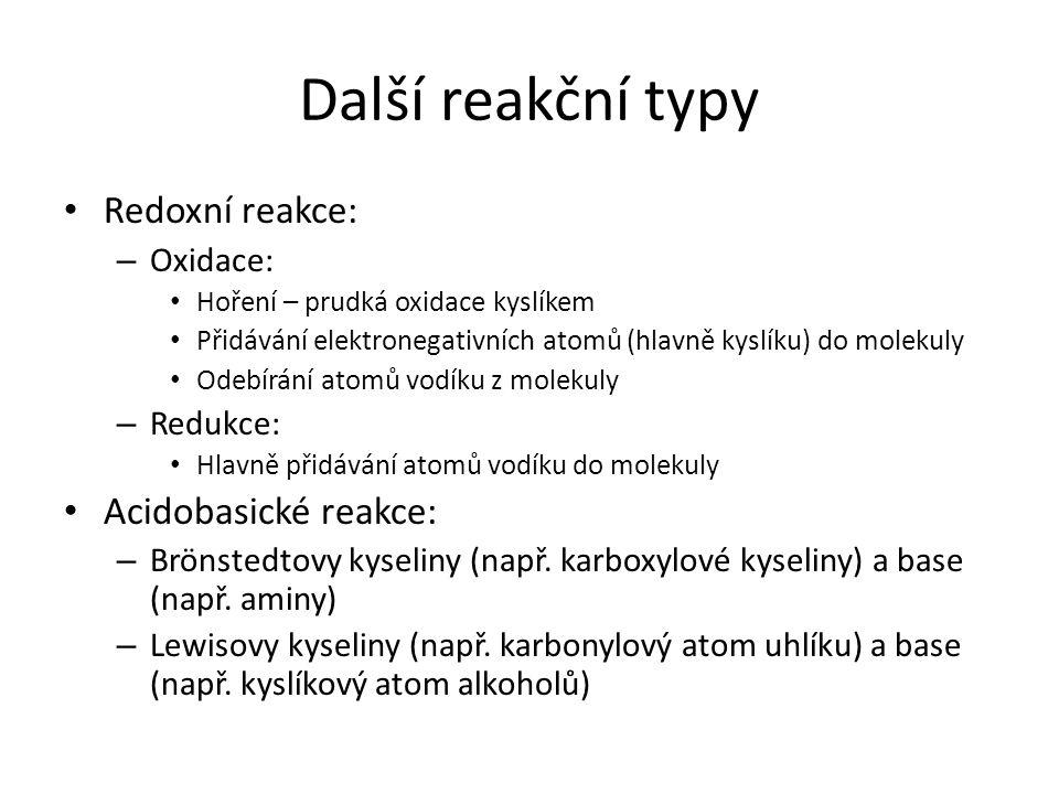 Další reakční typy Redoxní reakce: Acidobasické reakce: Oxidace: