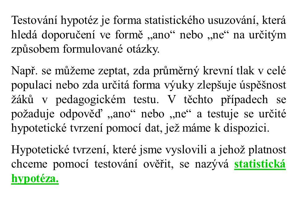 """Testování hypotéz je forma statistického usuzování, která hledá doporučení ve formě """"ano nebo """"ne na určitým způsobem formulované otázky."""