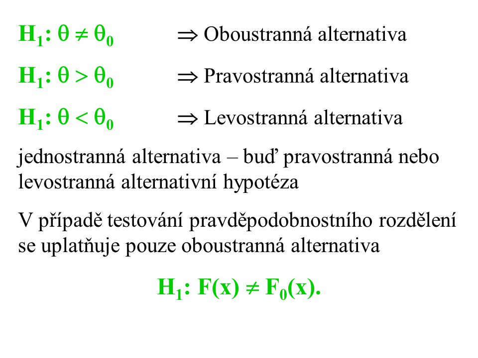 H1: F(x)  F0(x). H1:   0  Oboustranná alternativa