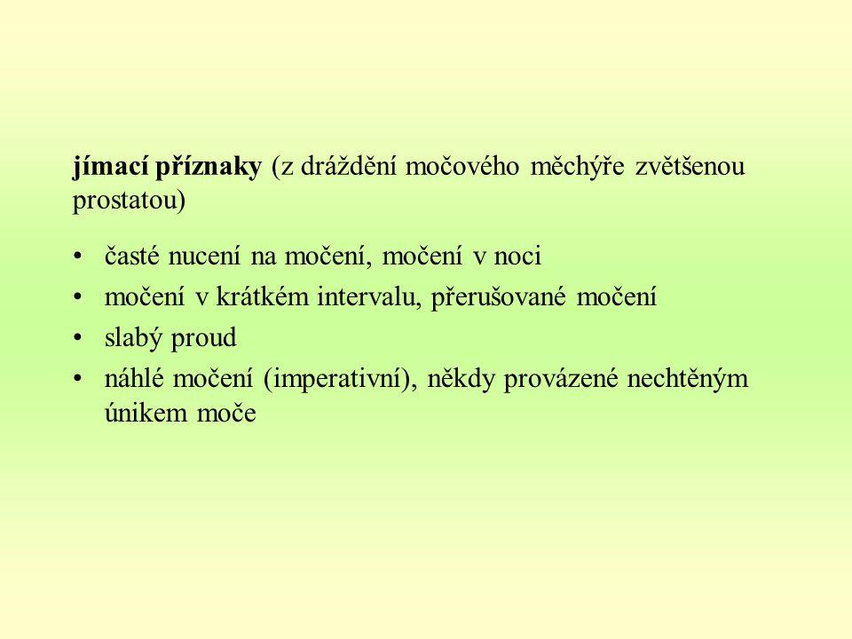 jímací příznaky (z dráždění močového měchýře zvětšenou prostatou)