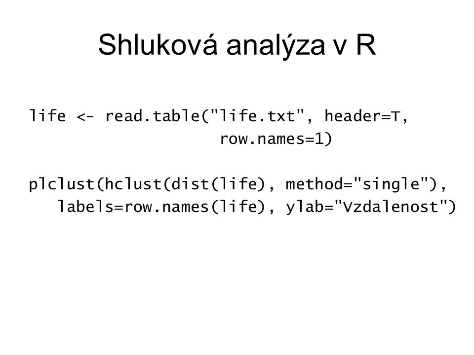 Shluková analýza v R life <- read.table( life.txt , header=T,