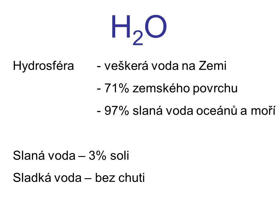 H2O Hydrosféra - veškerá voda na Zemi - 71% zemského povrchu