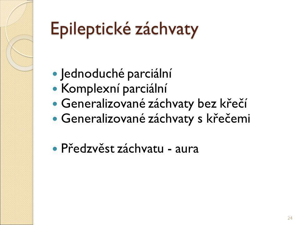 Epileptické záchvaty Jednoduché parciální Komplexní parciální