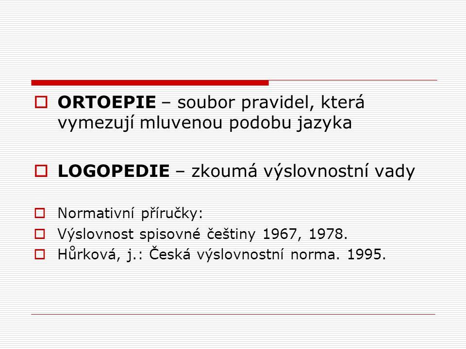 ORTOEPIE – soubor pravidel, která vymezují mluvenou podobu jazyka