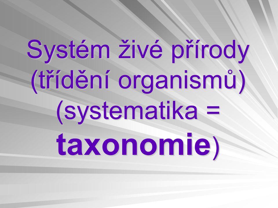 Systém živé přírody (třídění organismů) (systematika = taxonomie)