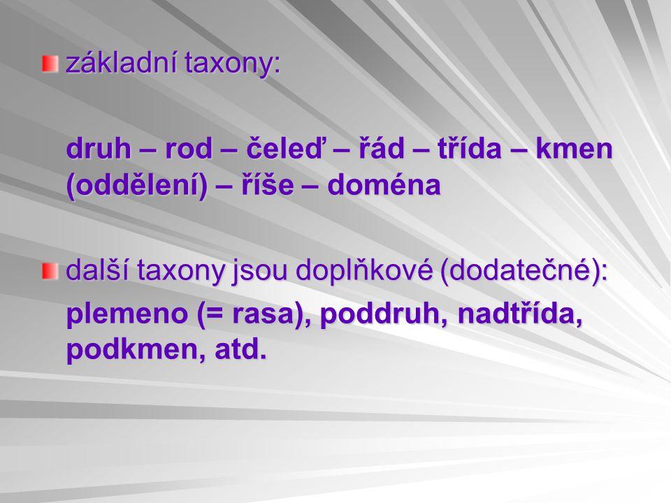 základní taxony: druh – rod – čeleď – řád – třída – kmen (oddělení) – říše – doména. další taxony jsou doplňkové (dodatečné):