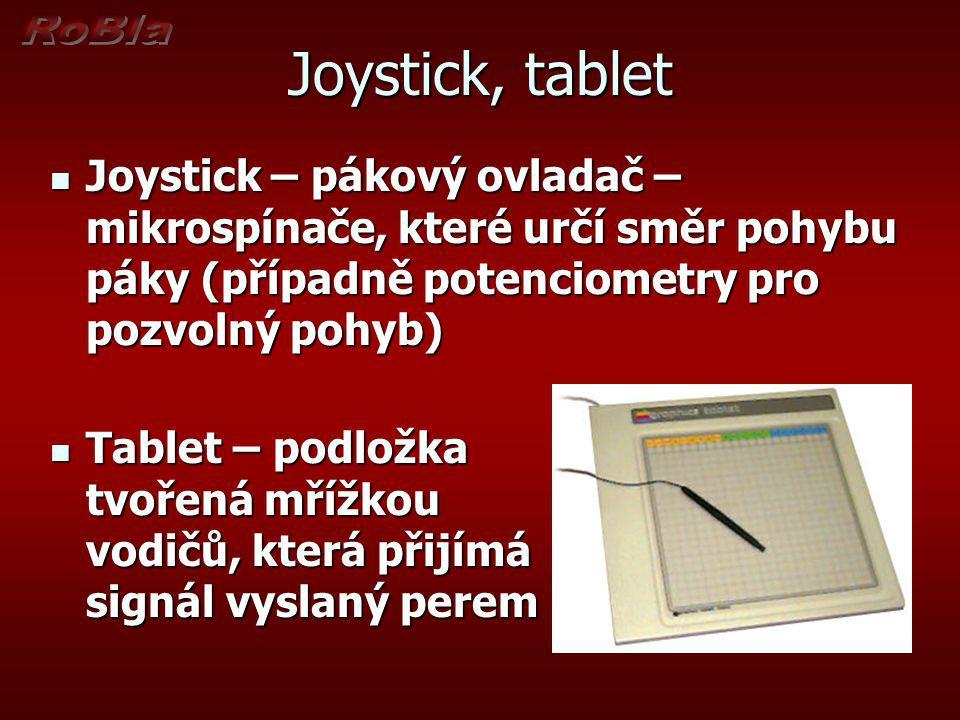 Joystick, tablet Joystick – pákový ovladač – mikrospínače, které určí směr pohybu páky (případně potenciometry pro pozvolný pohyb)
