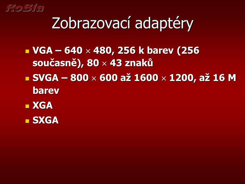 Zobrazovací adaptéry VGA – 640  480, 256 k barev (256 současně), 80  43 znaků. SVGA – 800  600 až 1600  1200, až 16 M barev.