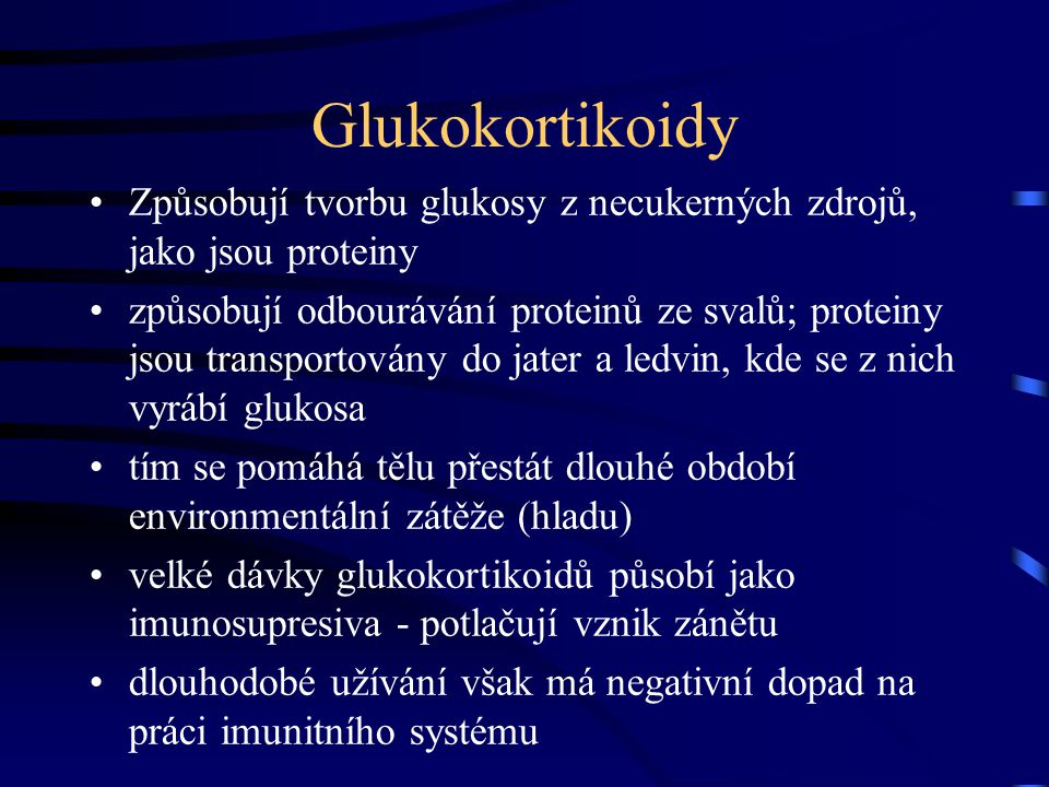 Glukokortikoidy Způsobují tvorbu glukosy z necukerných zdrojů, jako jsou proteiny.