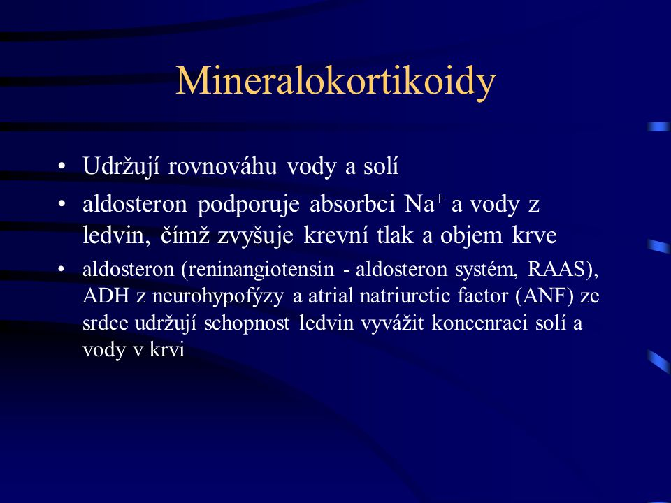 Mineralokortikoidy Udržují rovnováhu vody a solí