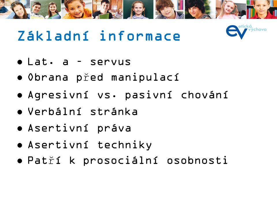 Základní informace Lat. a – servus Obrana před manipulací