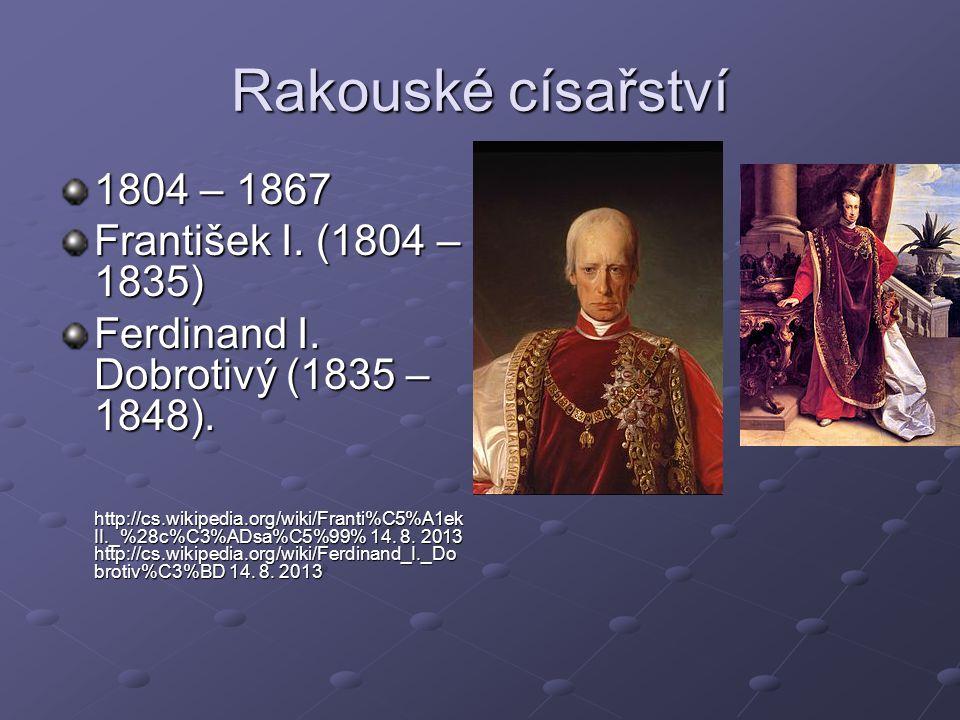 Rakouské císařství 1804 – 1867 František I. (1804 – 1835)