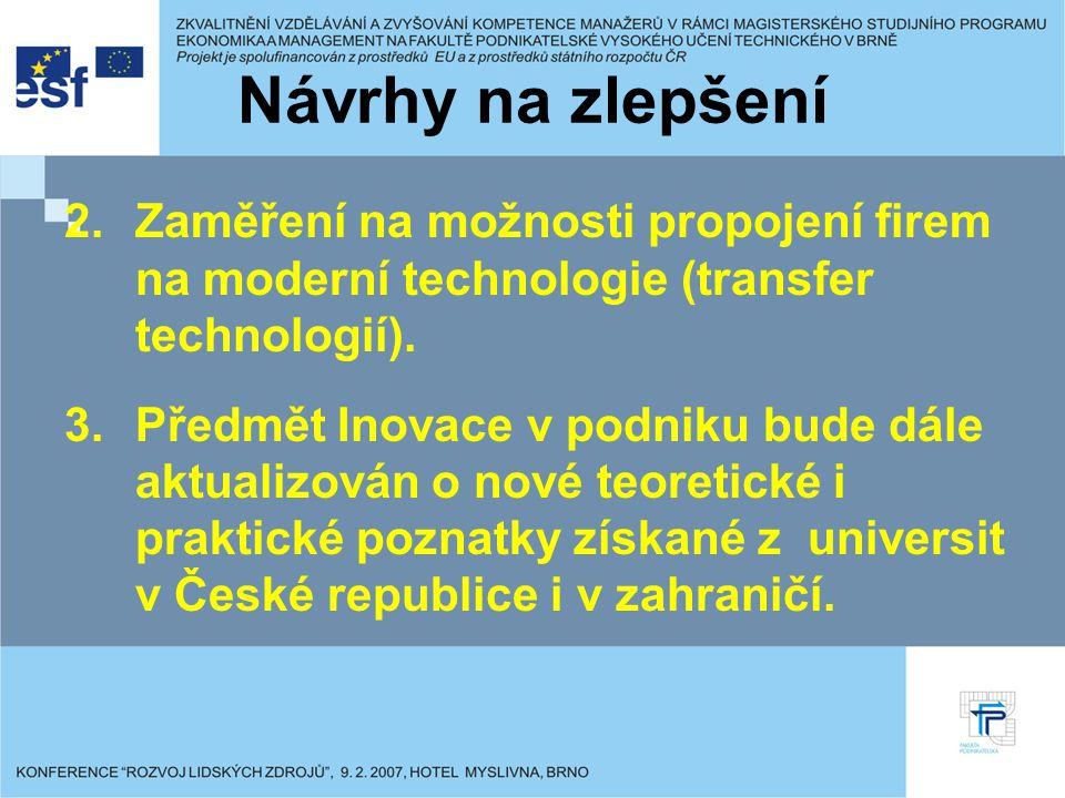 Návrhy na zlepšení Zaměření na možnosti propojení firem na moderní technologie (transfer technologií).