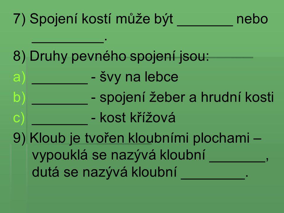 7) Spojení kostí může být _______ nebo _________.