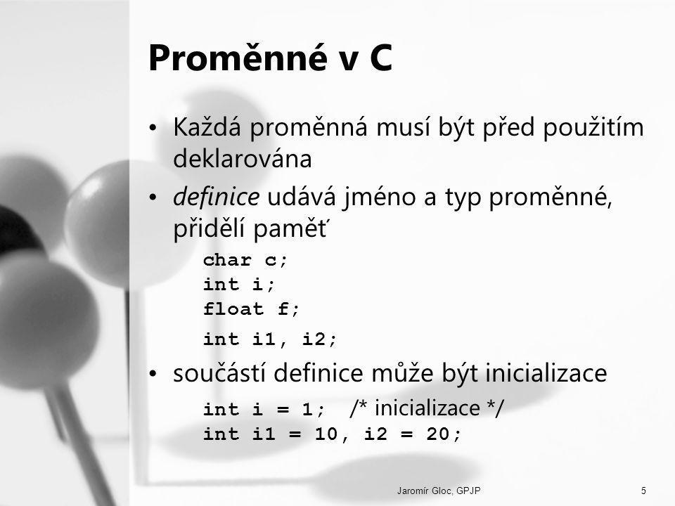 Proměnné v C Každá proměnná musí být před použitím deklarována