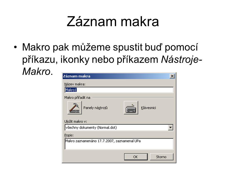 Záznam makra Makro pak můžeme spustit buď pomocí příkazu, ikonky nebo příkazem Nástroje-Makro.