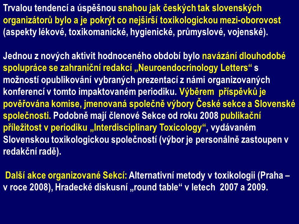 Trvalou tendencí a úspěšnou snahou jak českých tak slovenských organizátorů bylo a je pokrýt co nejširší toxikologickou mezi-oborovost (aspekty lékové, toxikomanické, hygienické, průmyslové, vojenské).