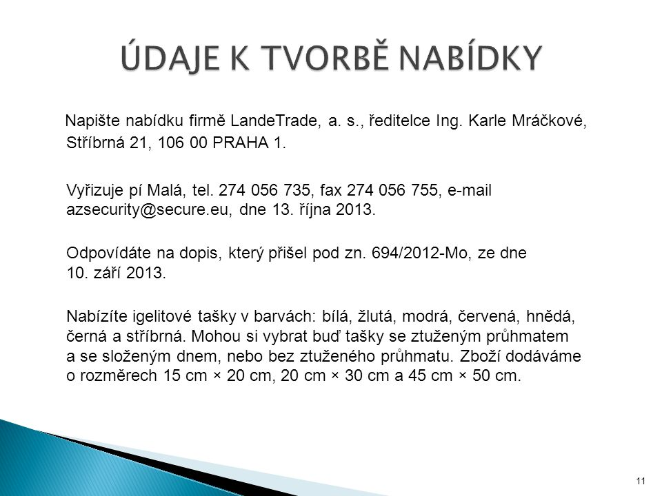 ÚDAJE K TVORBĚ NABÍDKY Napište nabídku firmě LandeTrade, a. s., ředitelce Ing. Karle Mráčkové, Stříbrná 21, 106 00 PRAHA 1.