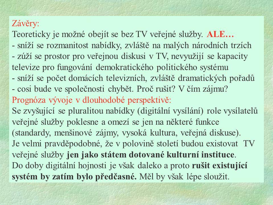 Závěry: Teoreticky je možné obejít se bez TV veřejné služby. ALE… - sníží se rozmanitost nabídky, zvláště na malých národních trzích.