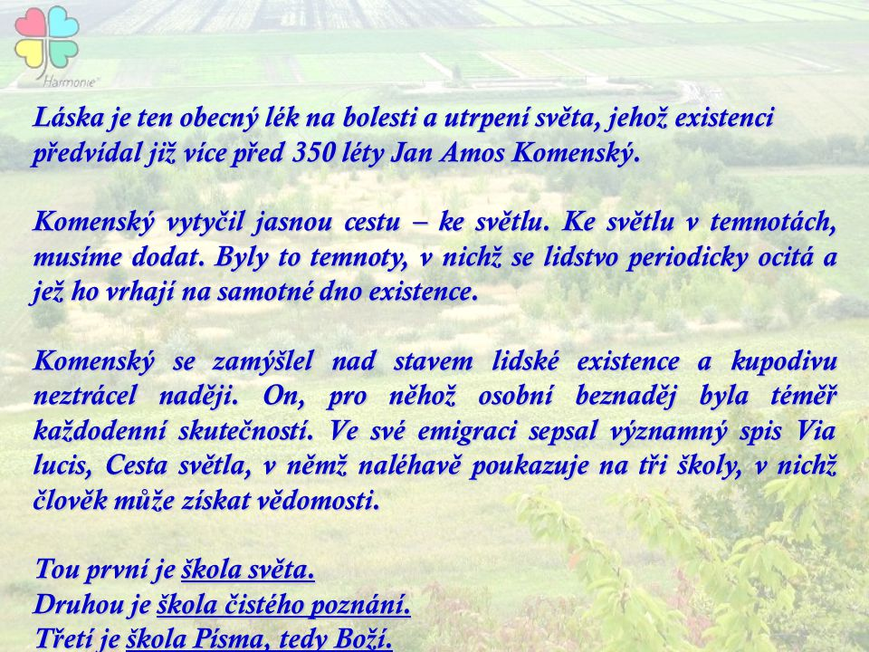 Láska je ten obecný lék na bolesti a utrpení světa, jehož existenci předvídal již více před 350 léty Jan Amos Komenský.
