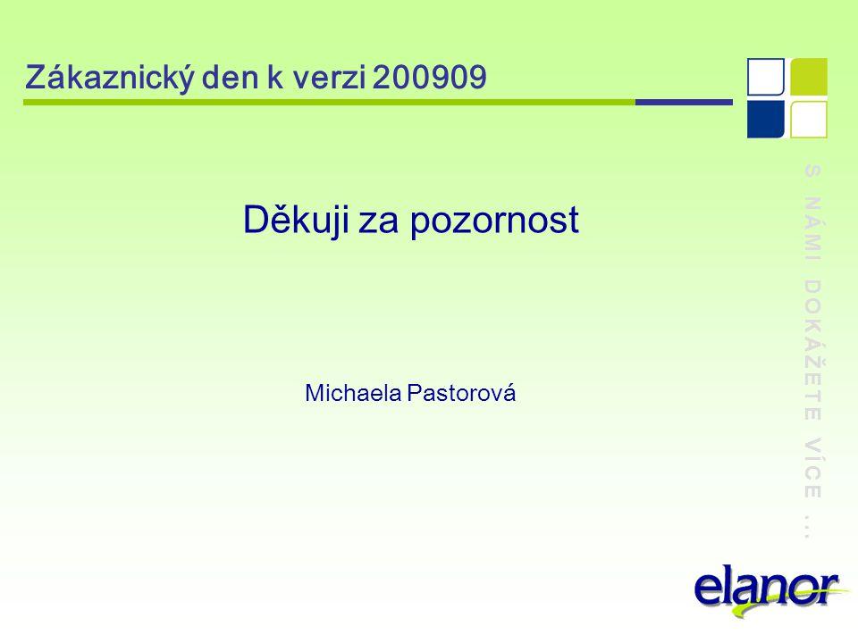 Děkuji za pozornost Zákaznický den k verzi 200909 Michaela Pastorová