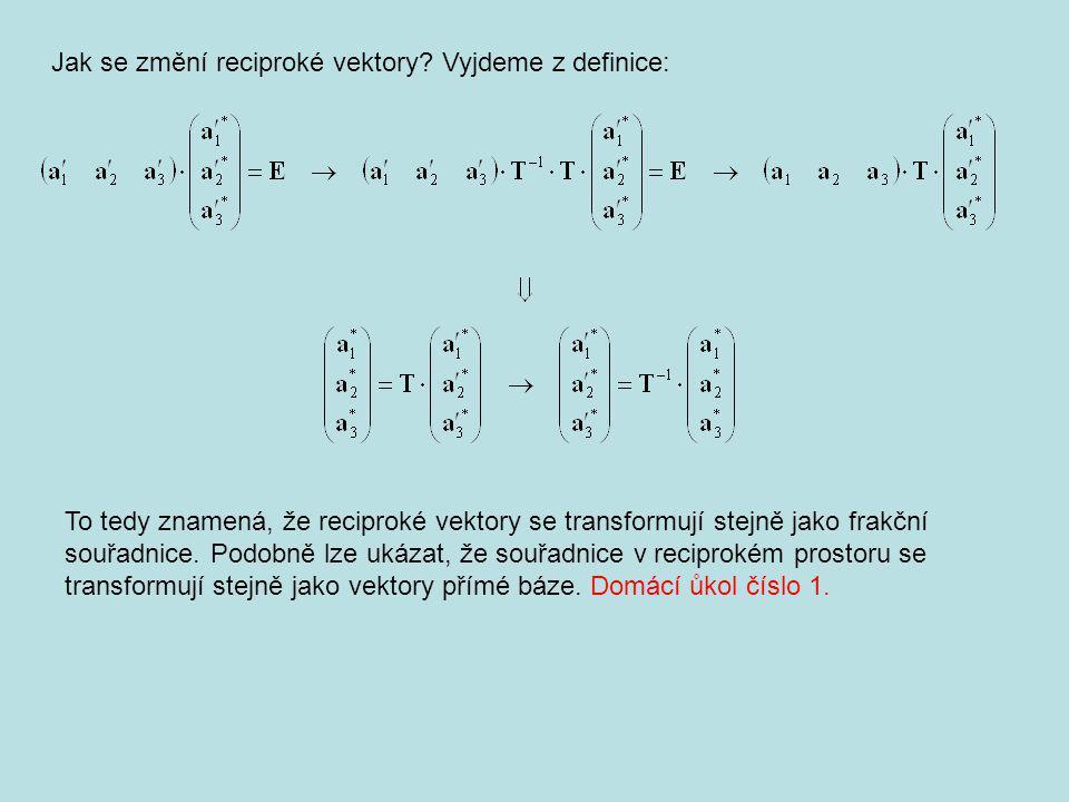Jak se změní reciproké vektory Vyjdeme z definice: