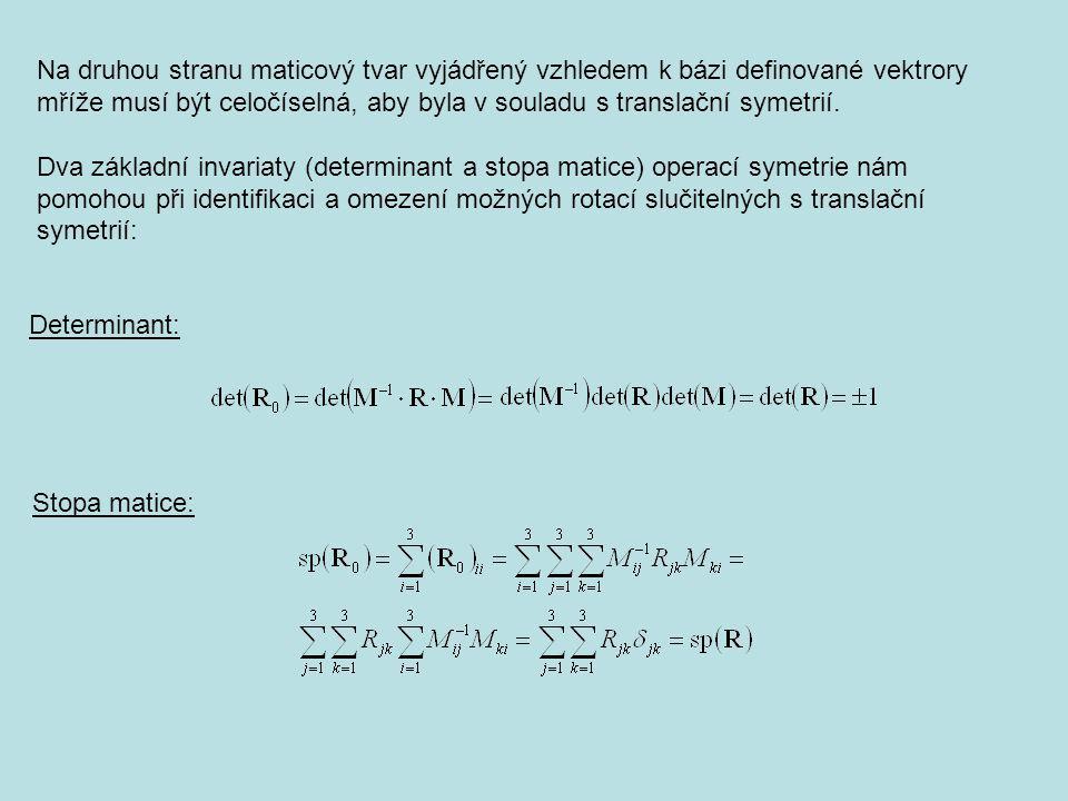 Na druhou stranu maticový tvar vyjádřený vzhledem k bázi definované vektrory mříže musí být celočíselná, aby byla v souladu s translační symetrií.