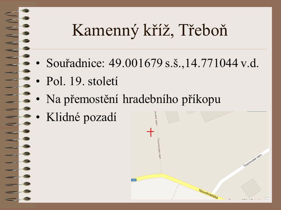 Kamenný kříž, Třeboň Souřadnice: 49.001679 s.š.,14.771044 v.d.