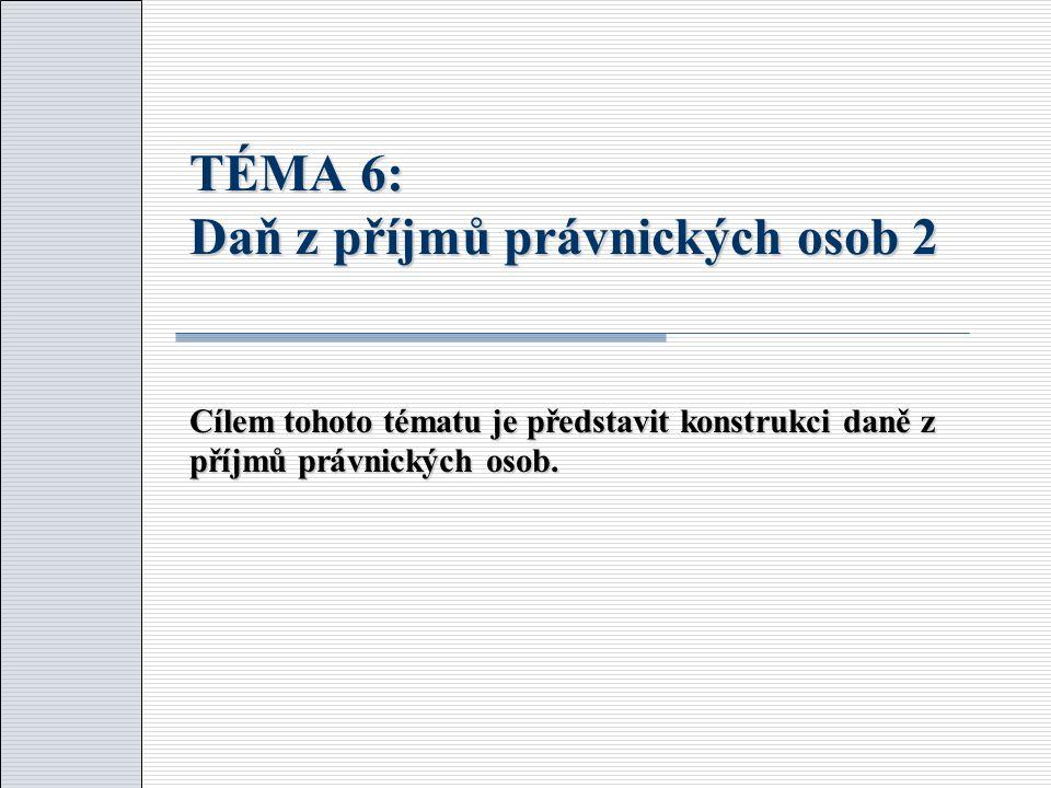 TÉMA 6: Daň z příjmů právnických osob 2