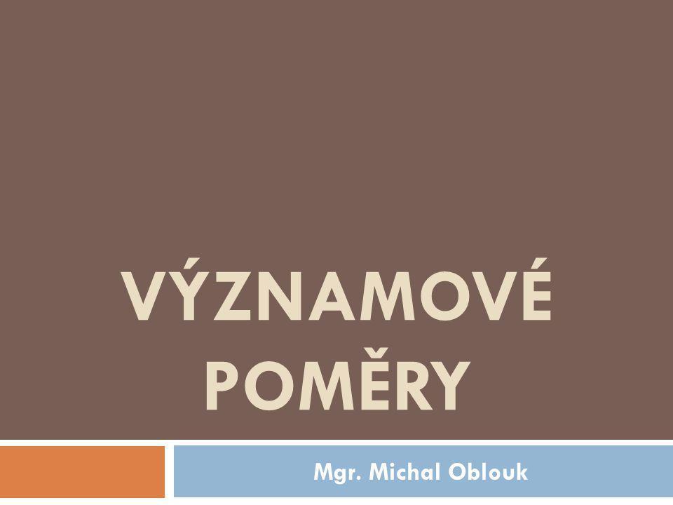 VÝZNAMOVÉ POMĚRY Mgr. Michal Oblouk