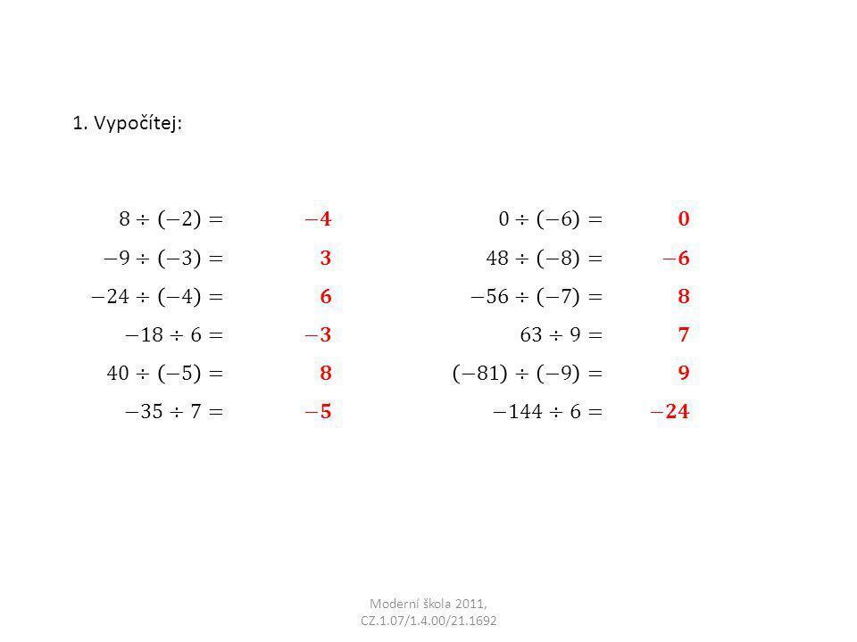 1. Vypočítej: 8÷ −2 = −9÷ −3 = −24÷ −4 = −18÷6= 40÷ −5 = −35÷7= −𝟒 𝟑 𝟔