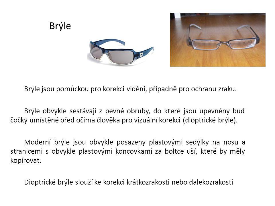 Brýle Brýle jsou pomůckou pro korekci vidění, případně pro ochranu zraku.