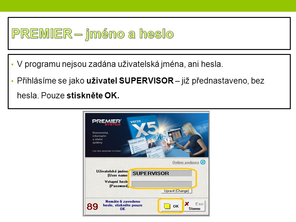 PREMIER – jméno a heslo V programu nejsou zadána uživatelská jména, ani hesla.