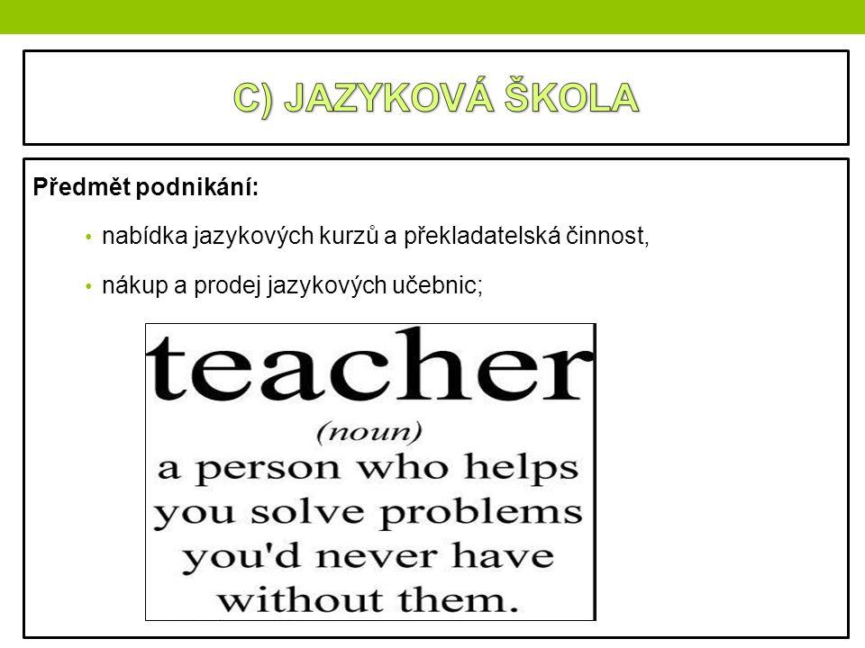 C) JAZYKOVÁ ŠKOLA Předmět podnikání:
